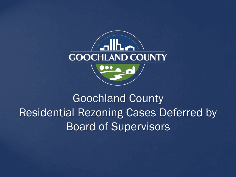Goochland County - Residential Rezoning Cases Deferred by Board of Supervisors