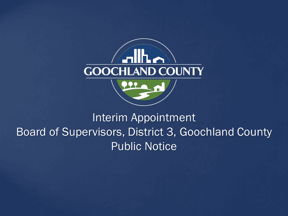 Goochland County - Interim Appointment - Board of Supervisors District 3