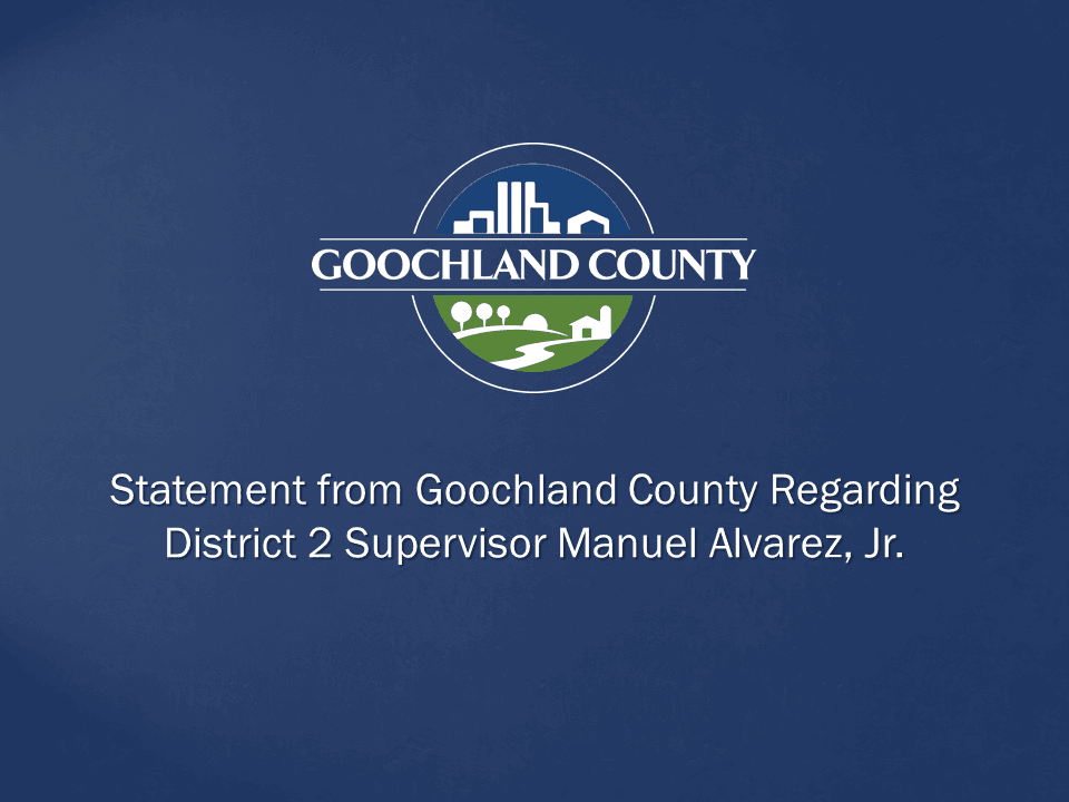 Statement from Goochland County Regarding District 2 Supervisor Manuel Alvarez, Jr.