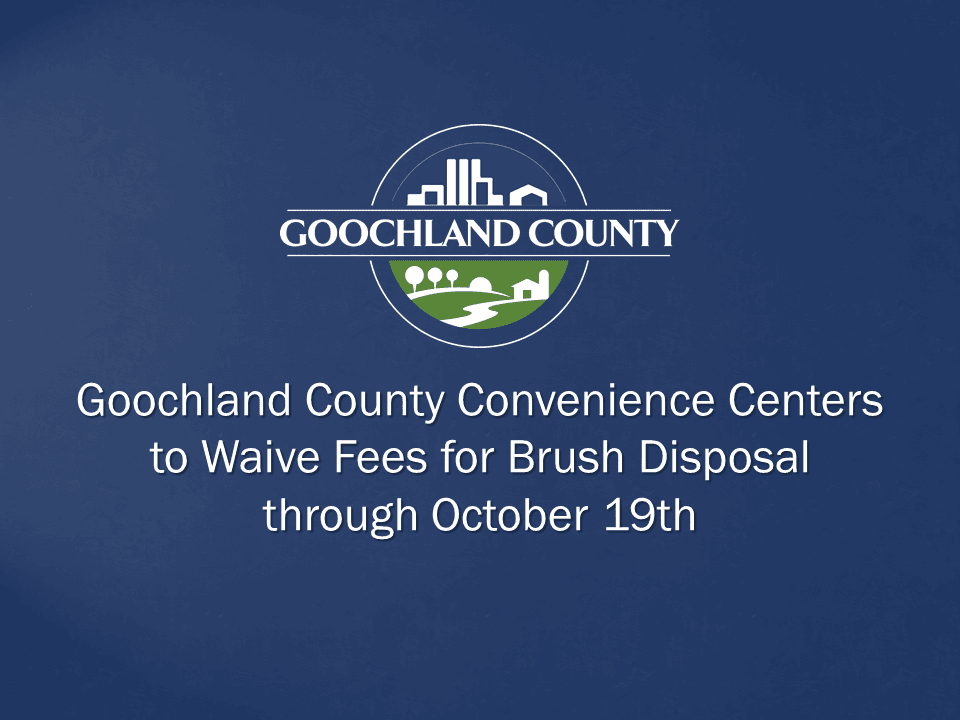 Goochland County - Convenience Centers to Waive Brush Disposal Fees - October 2018