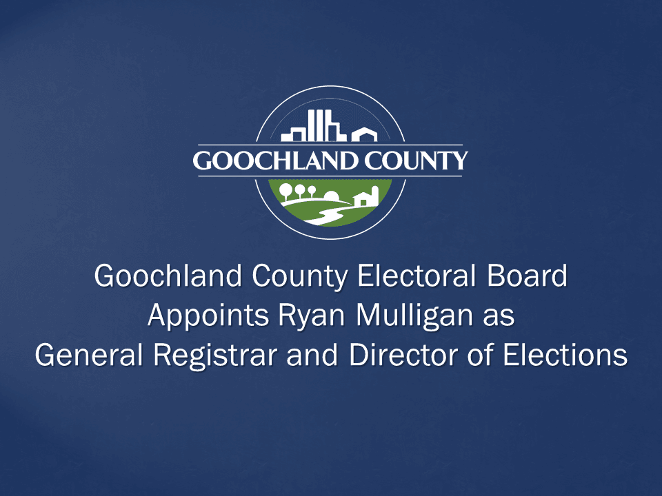 Goochland Electoral Board Appoints Ryan Mulligan as General Registrar and Director of Elections