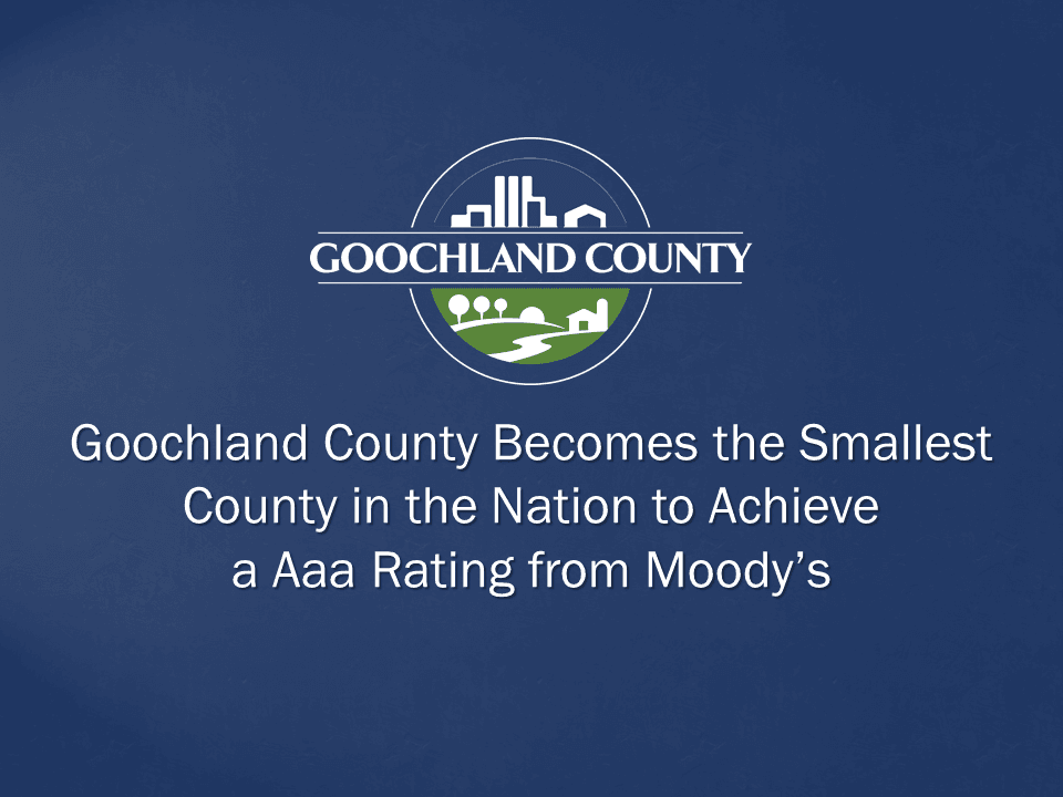 Goochland County Becomes the Smallest County in the Nation to Achieve a Aaa Rating from Moodys