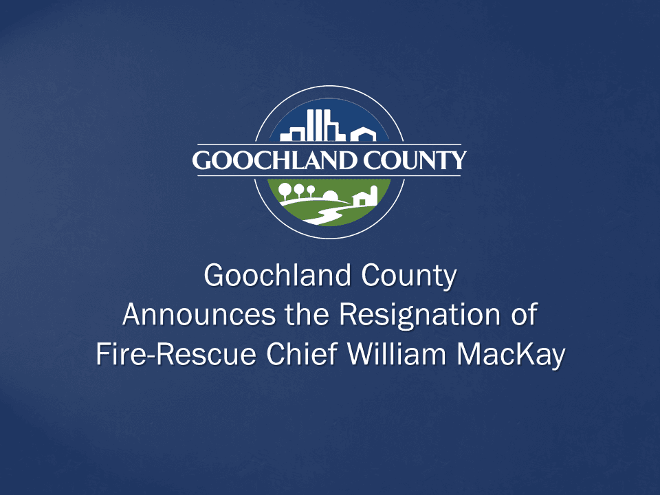 Goochland County Announces the Resignation of Fire-Rescue Chief MacKay