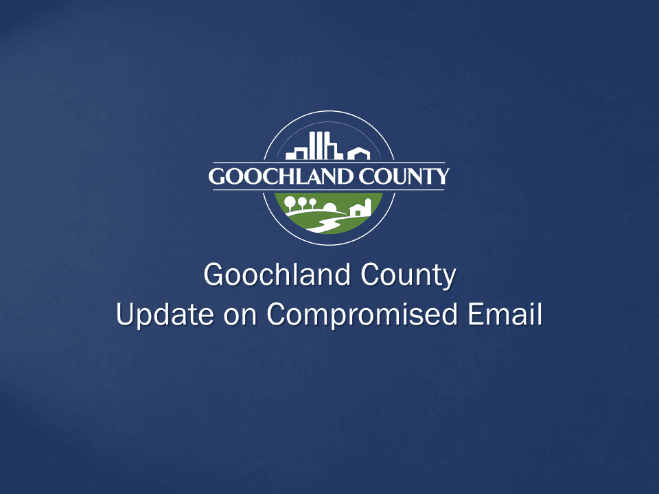 Goochland County - Update on Compromised Email