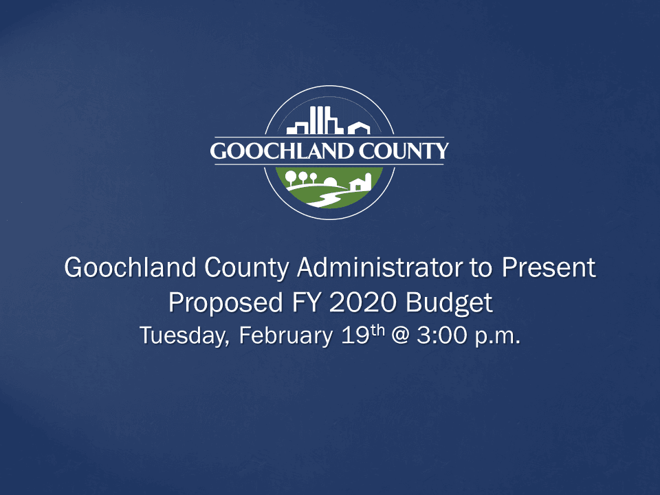 Goochland County Administrator to Present Proposed FY 2020 Budget
