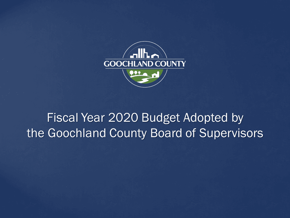 Goochland County - FY 2020 Budget Adopted by the Goochland County Board of Supervisors