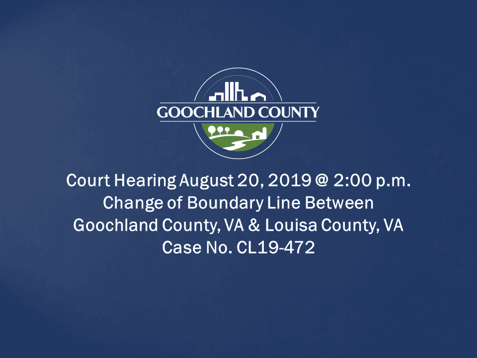 Court Hearing - Change of Boundary Line Between Goochland County, VA and Louisa County, VA