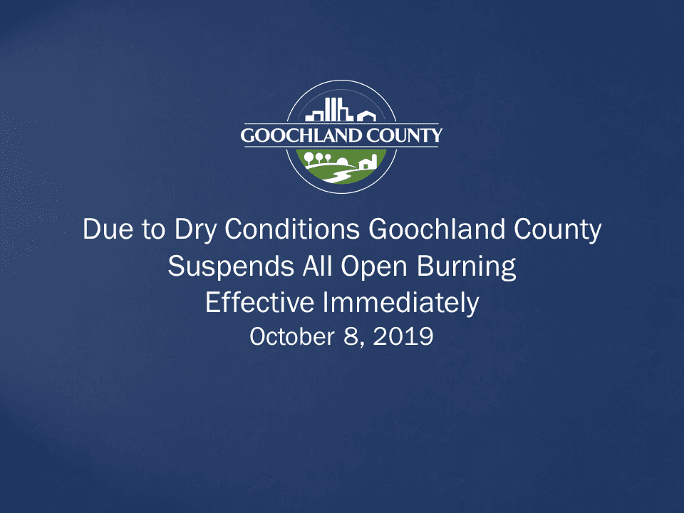 Due to Dry Conditions Goochland County Suspends All Opening Burning