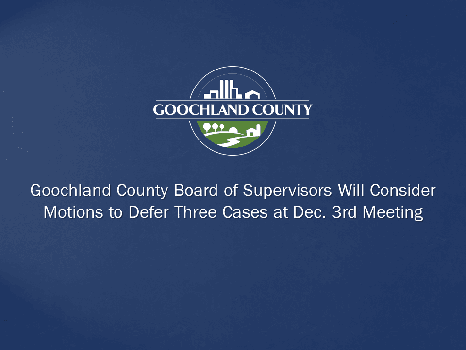 Goochland County Board of Supervisors Will Consider Motions to Defer Three Cases at Dec 3rd Meeting