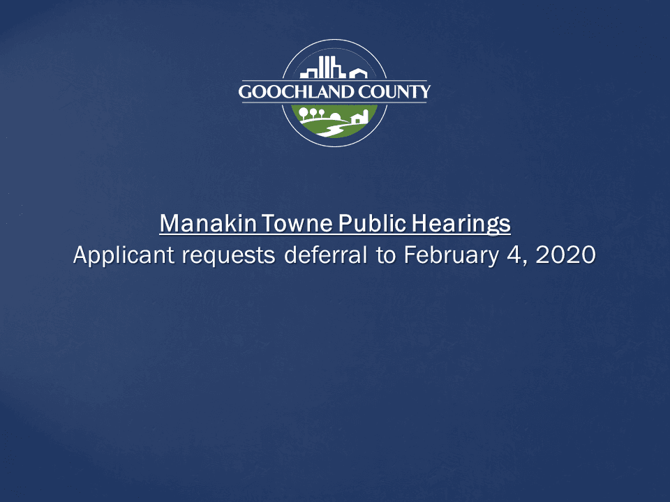 Goochland - Request for Deferral - Manakin Towne Public Hearing