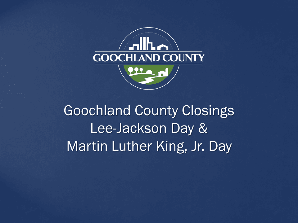Goochland County - Holiday Closings - Lee Jackson and Martin Luther King Jr Day
