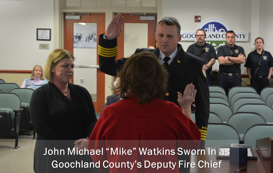 John Michael Mike Watkins Sworn In as Goochland County Deputy Fire Chief