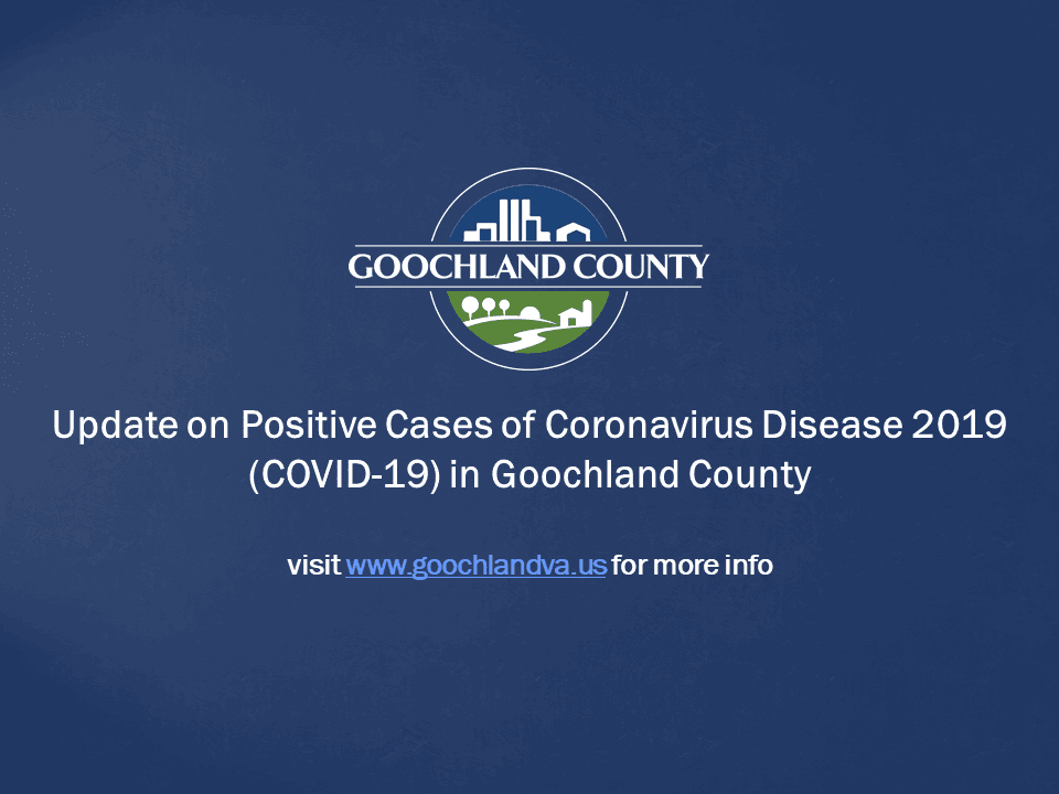 Goochland County - Update on Positive Cases of Coronavirus Disease 2019 (COVID-19) in Goochland Coun