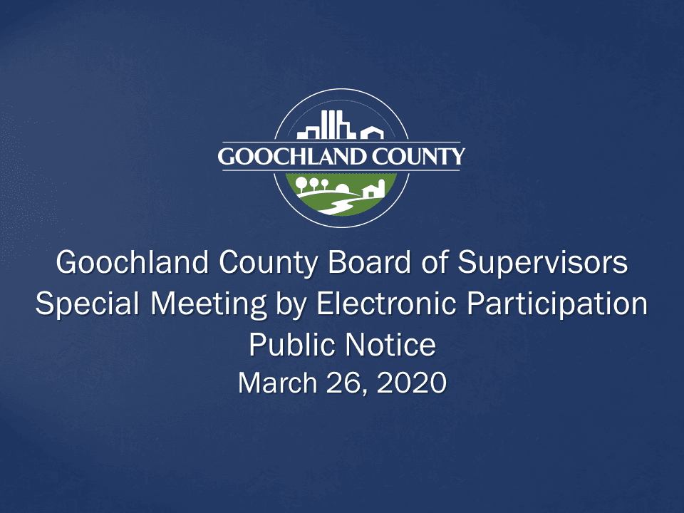 Goochland County - BOS Special Meeting by Electronic Participation March 26 2020