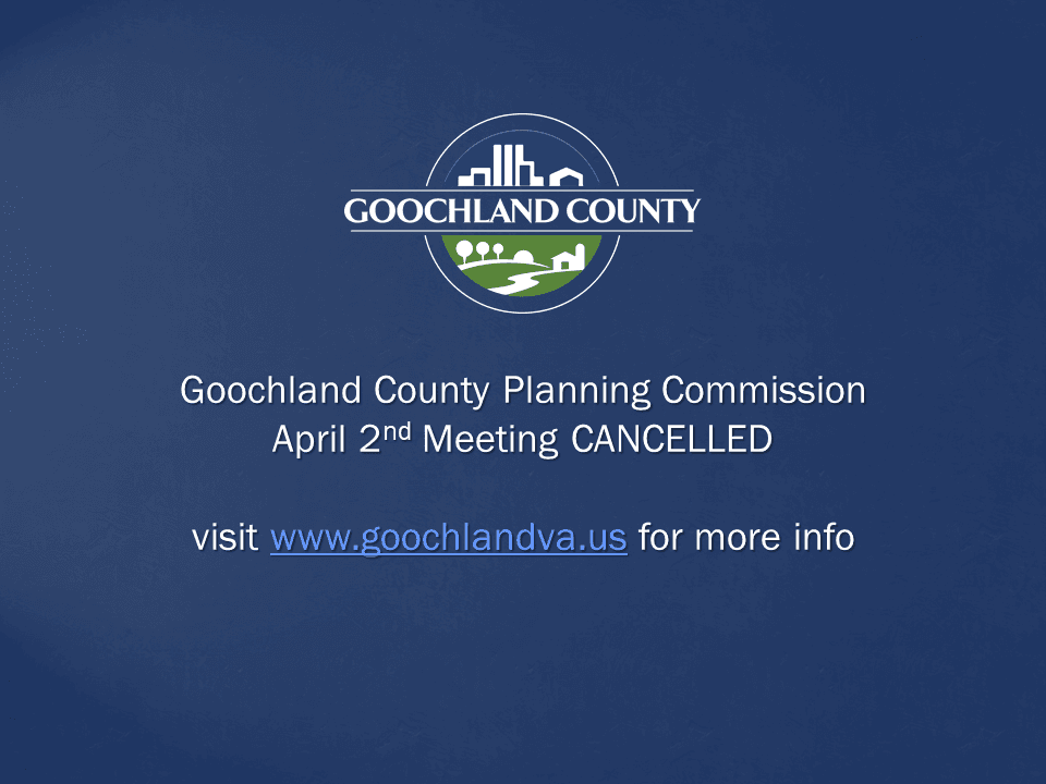 Goochland County - Planning Commission Mtg April 2 Cancelled