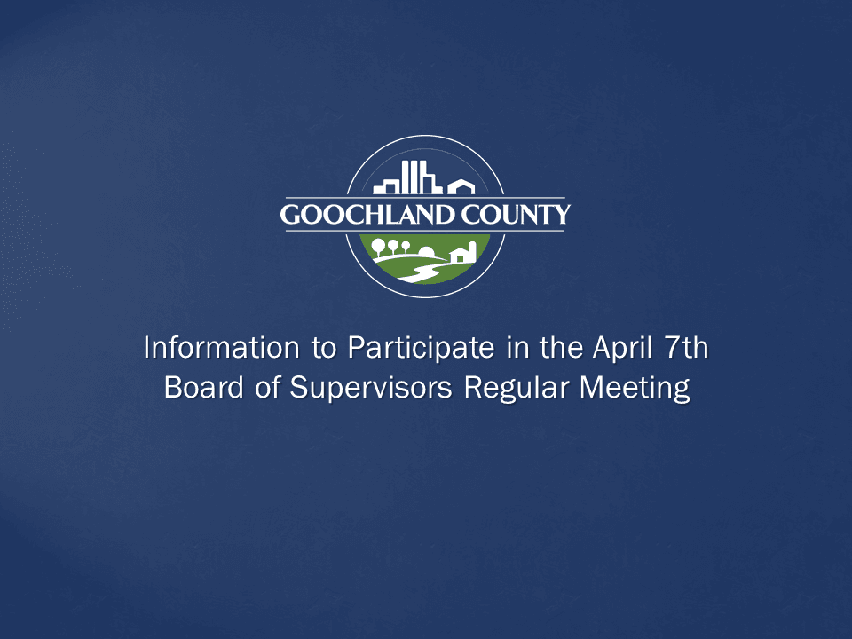 Goochland County - Participating in the April 7th Board of Supervisors Regular Meeting