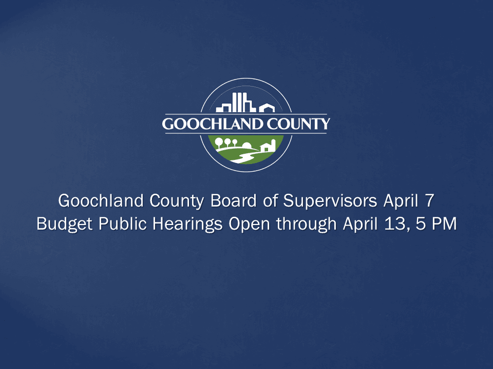 Goochland County - April 7 Budget Public Hearings Open through April 13