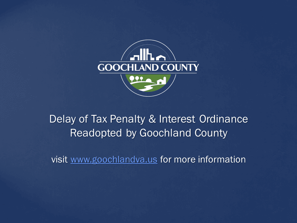 Goochland County - Delay of Tax Penalty and Interest Ordinance Readopted by Goochland County