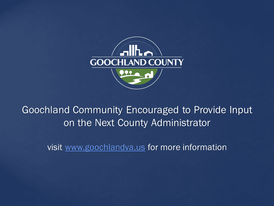 Goochland County - Goochland Community Encouraged to Provide Input on the Next County Administrator