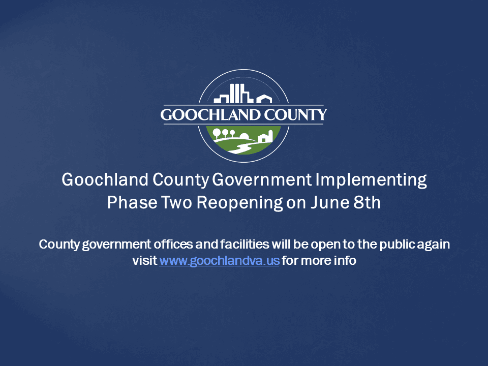 Goochland County - Goochland County Phase Two Reopening - June 8th