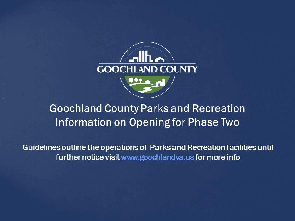 Goochland County - Goochland County Parks and Rec Phase Two Reopening - June 8th