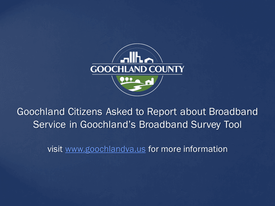 Goochland County - Citizens Asked to Report Broadband Service in Goochland Survey