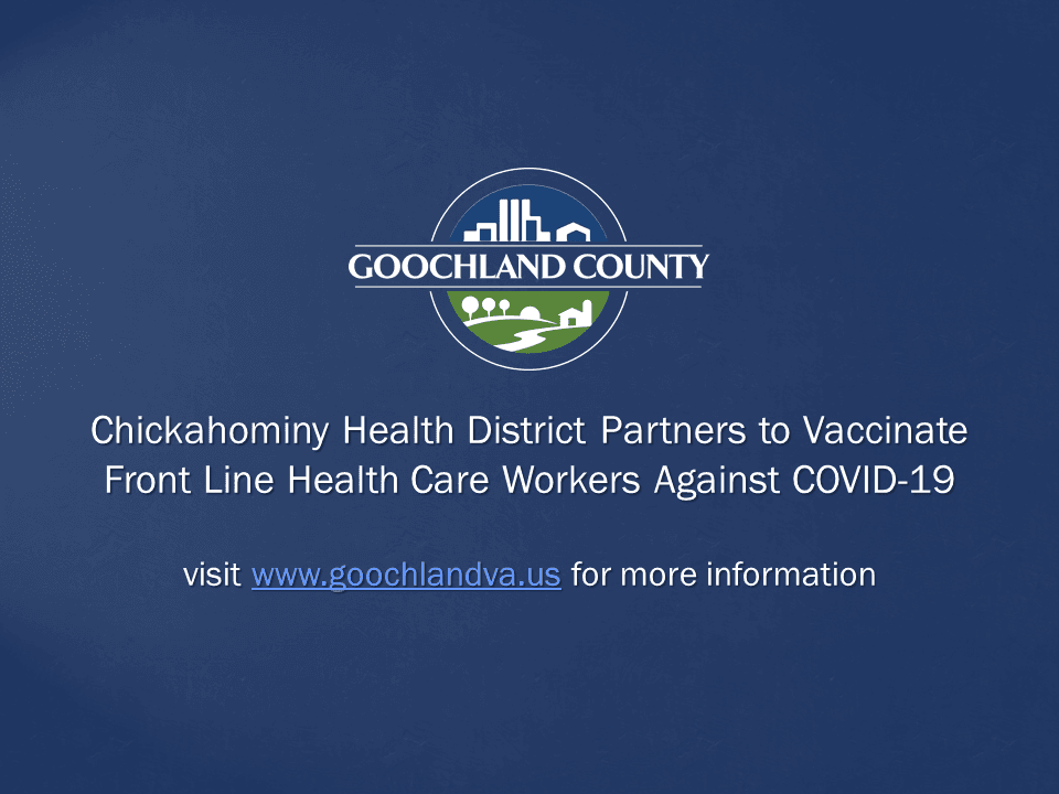Goochland County - Chickahominy Health District Partners to Vaccinate Front Line Health Care Workers