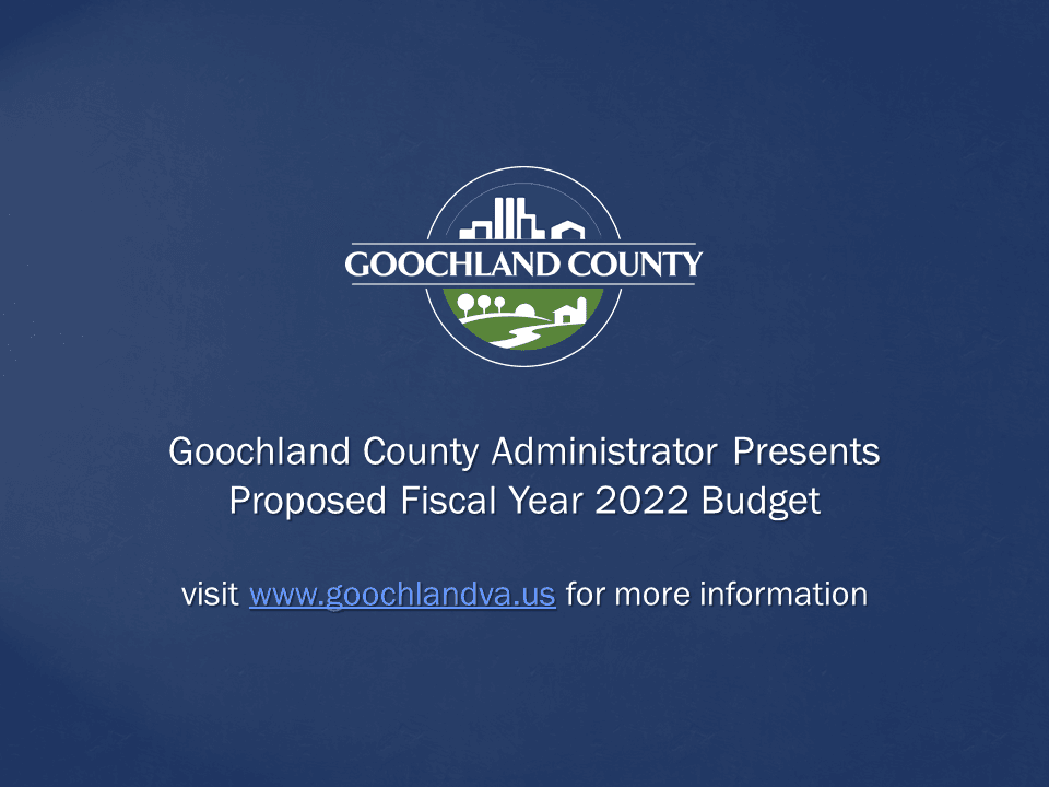 Goochland County - County Administrator Presents Proposed Fiscal Year 2022 Budget