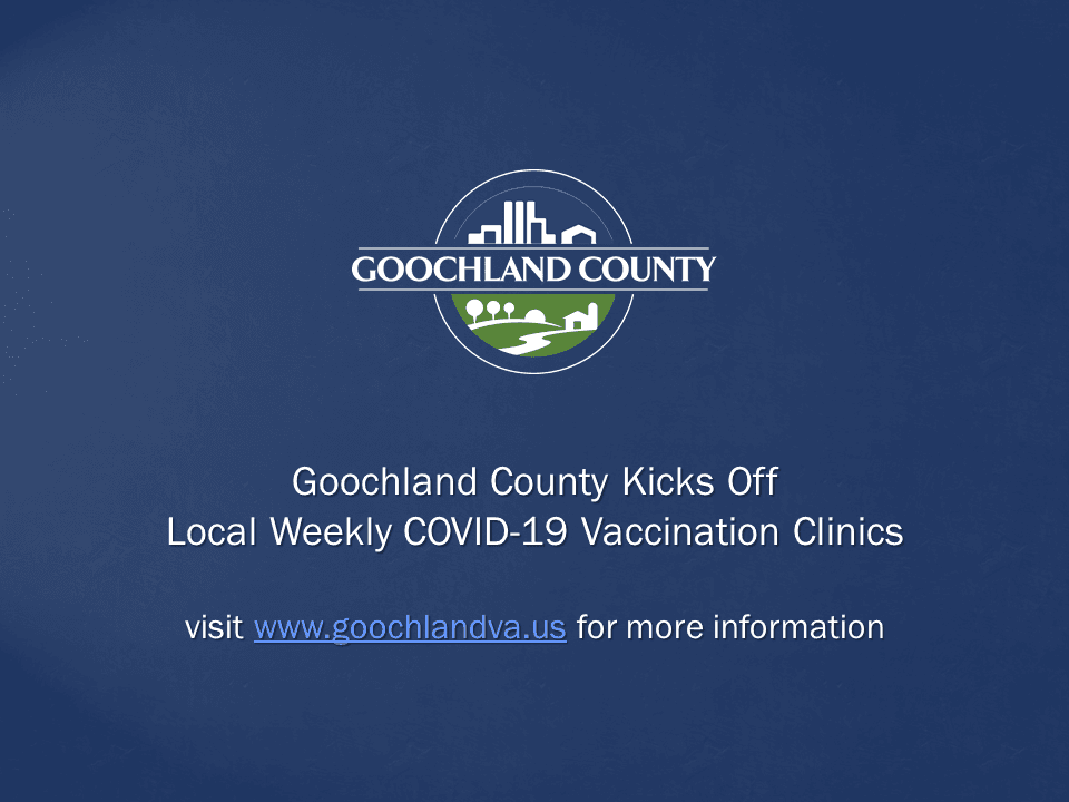 Goochland County - Goochland County Kicks Off Local Weekly COVID-19 Vaccination Clinics