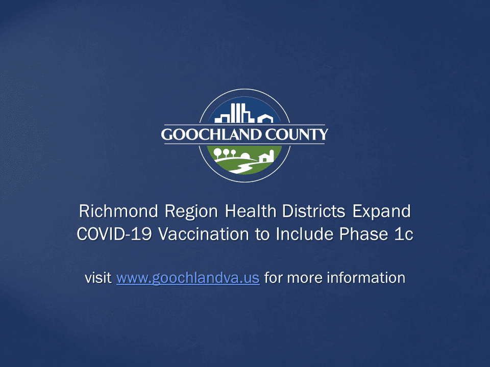 Goochland County - Richmond Region Health Districts Expand COVID-19 Vaccination to Include Phase 1c