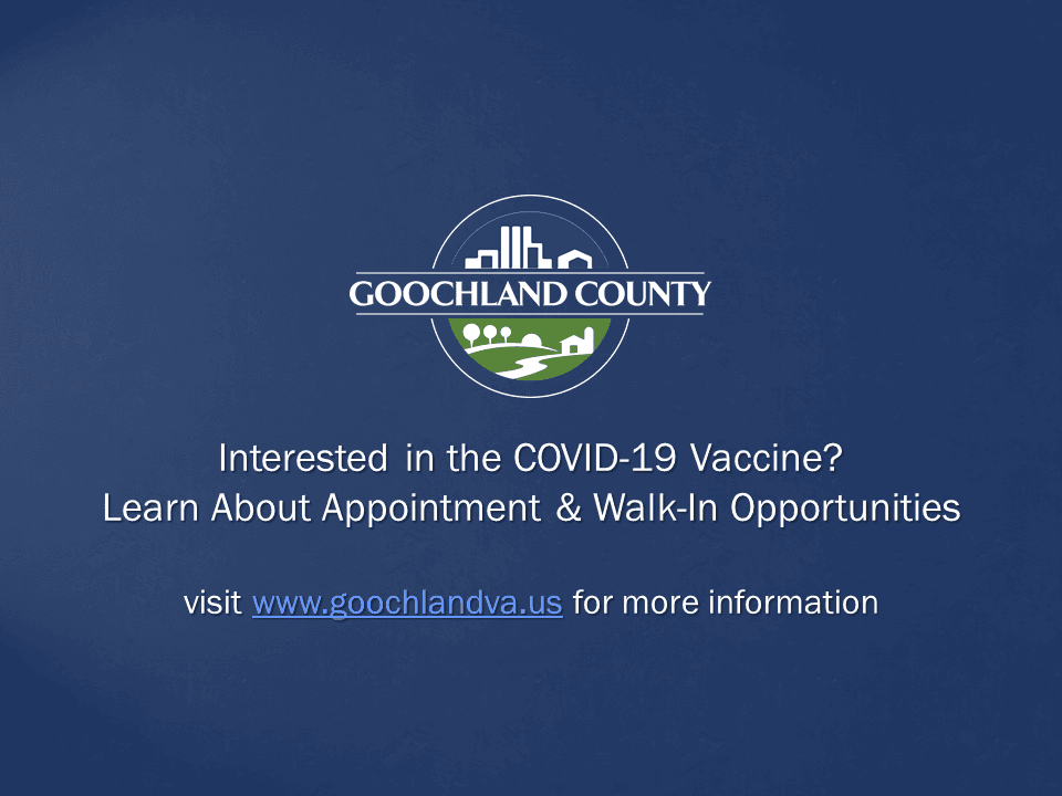 Goochland County - Interested in the COVID-19 Vaccine Learn About Appointment and Walk-In Opportunit